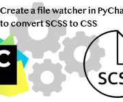 SCSS to CSS, Create a file watcher in PyCharm