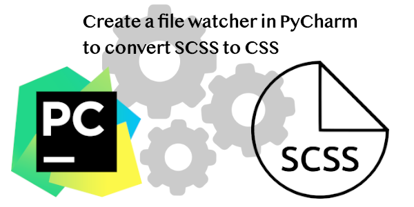 Upidev - Create a file watcher in Pycharm to convert scss to css